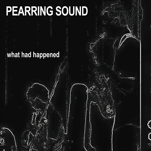 What Had Happened (Live) by Pearring Sound