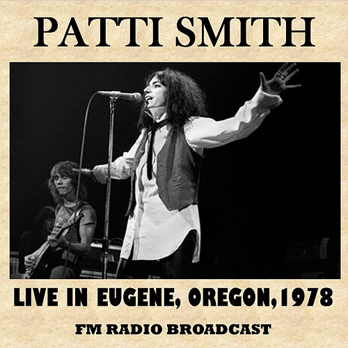 Live in Eugene, Oregon, 1978 by Patti Smith