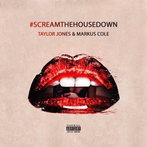 #ScreamTheHouseDown von Taylor Jones