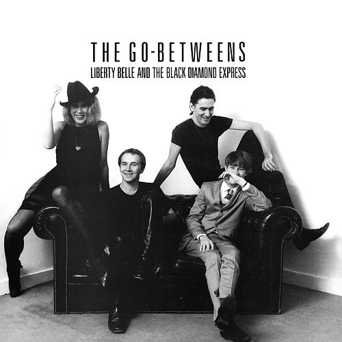 Liberty Belle And The Black Diamond Express von The Go-Betweens