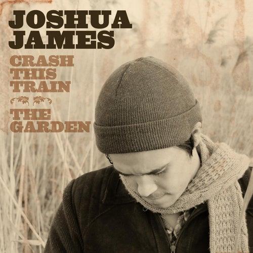 Crash This Train / The Garden by Joshua James