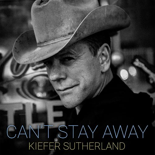 Can't Stay Away by Kiefer Sutherland
