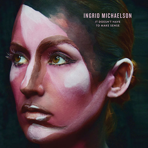 It Doesn't Have to Make Sense by Ingrid Michaelson