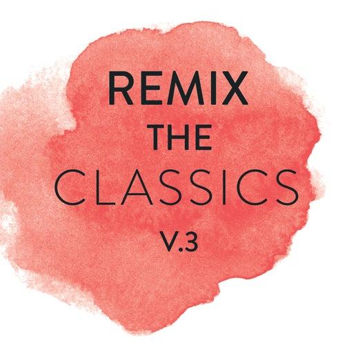 Remix The Classics (Vol. 3) von Various Artists