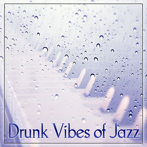 Drunk Vibes of Jazz – Best Collection of Modern Jazz Music, Mellow Jazz, Instrumental Piano, Calming Background Jazz, Cocktail Bar by Piano Jazz Background Music Masters
