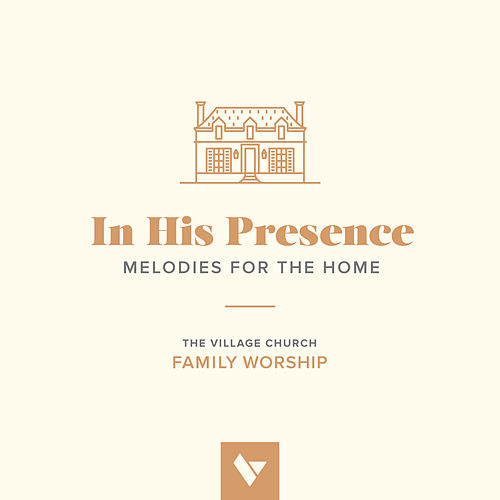 In His Presence: Melodies for the Home by The Village Church