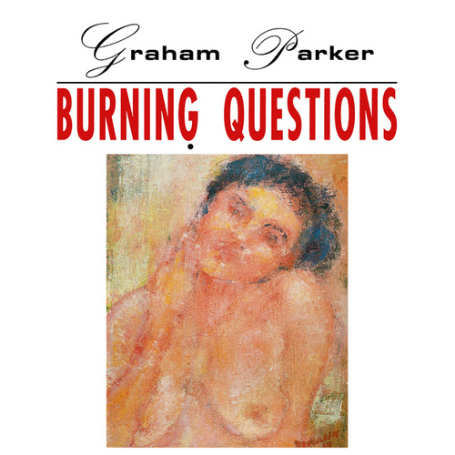 Burning Questions (2016 Expanded Edition) by Graham Parker