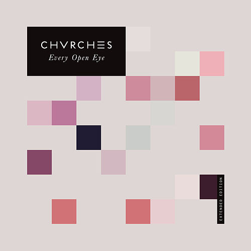 Every Open Eye (Extended Edition) by Chvrches
