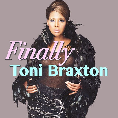 Finally by Toni Braxton
