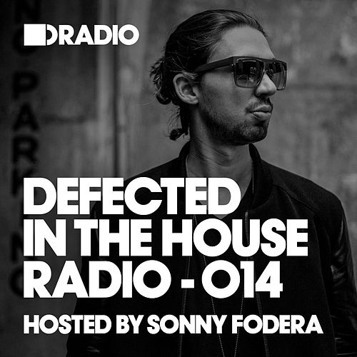 Defected In The House Radio Show: Episode 014 (hosted by Sonny Fodera) by Defected Radio