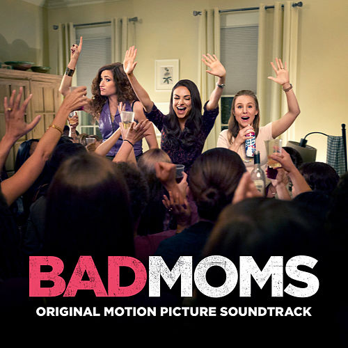 Bad Moms (Original Motion Picture Soundtrack) by Various Artists
