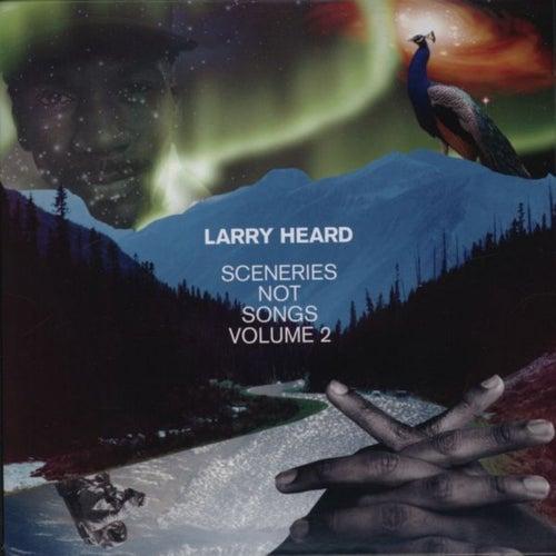 Sceneries Not Songs, Volume Tu van Larry Heard