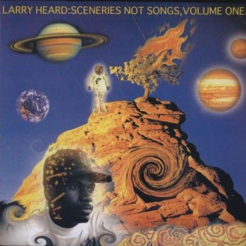 Sceneries Not Songs, Volume 1 van Larry Heard
