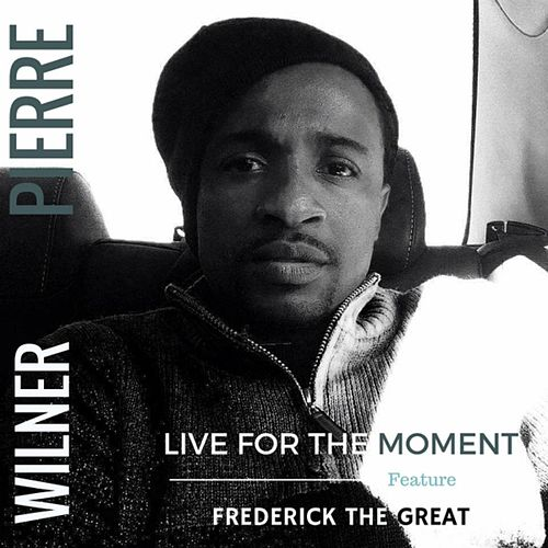 Live for the Moment (feat. Frederick the Great) by Wilner Pierre