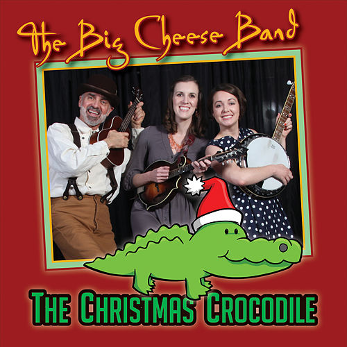The Christmas Crocodile by The Big Cheese Band