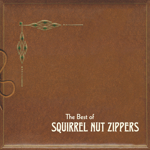 The Best of Squirrel Nut Zippers von Squirrel Nut Zippers