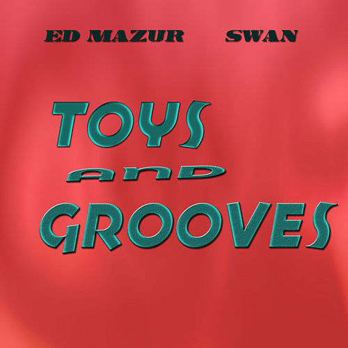 Toys and Grooves by Ed Mazur