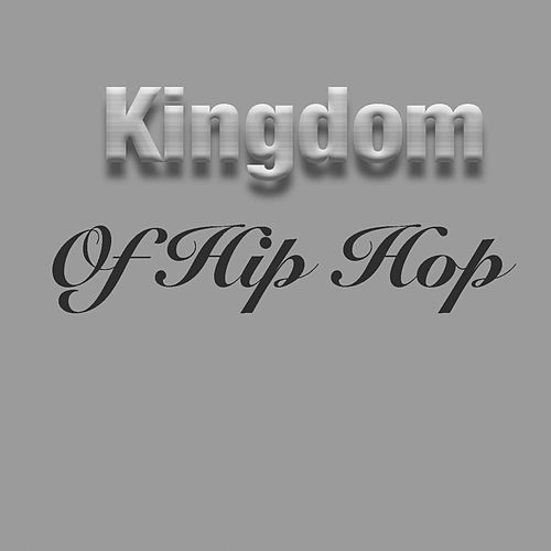 Kingdom Of Hip Hop by Various Artists