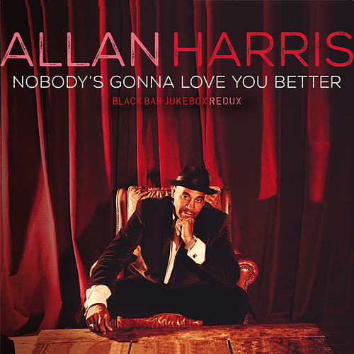Nobody's Gonna Love You Better by Allan Harris