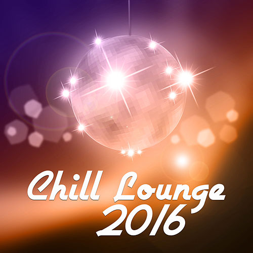 Chill Lounge 2016 - Lounge Tunes, Chill Out on Ibiza Beach, Take a Rest by The Cocktail Lounge Players