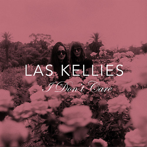 I Don't Care by Las Kellies