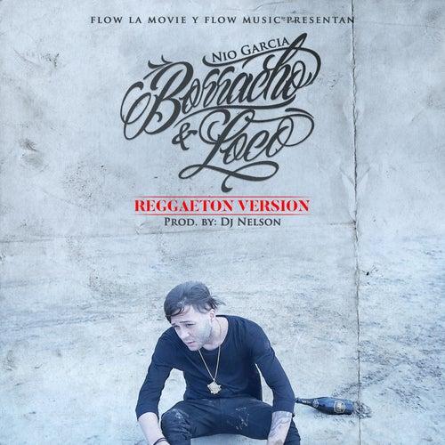 Borracho y Loco (Reggaeton Version) de Nio Garcia