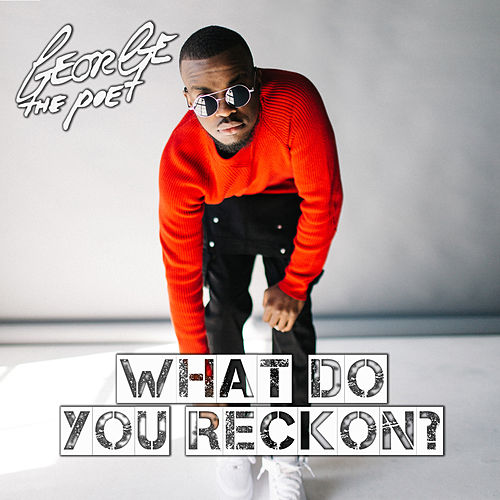 What Do You Reckon? von George The Poet