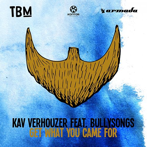 Get What You Came For von Kav Verhouzer