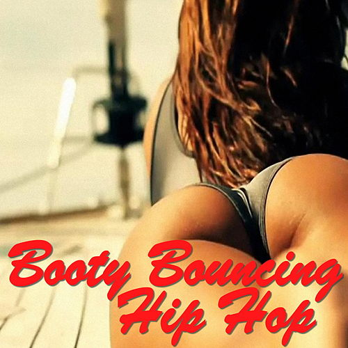 Booty Bouncing Hip Hop by Various Artists