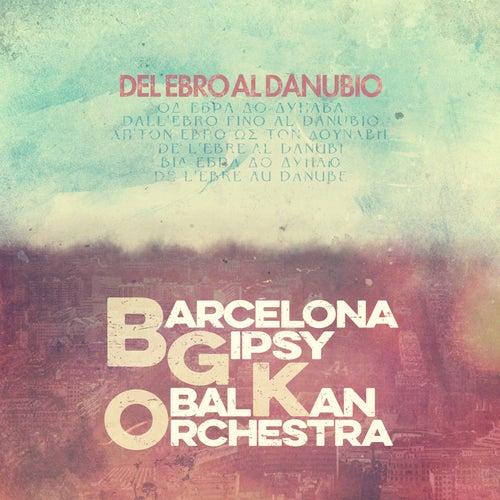 Del Ebro al Danubio de Barcelona Gipsy balKan Orchestra