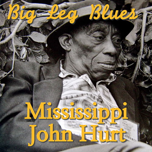 Big Leg Blues de Mississippi John Hurt