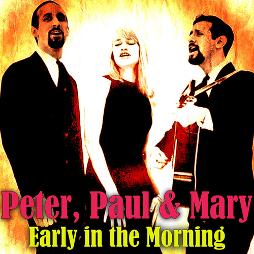 Early in the Morning by Peter, Paul and Mary