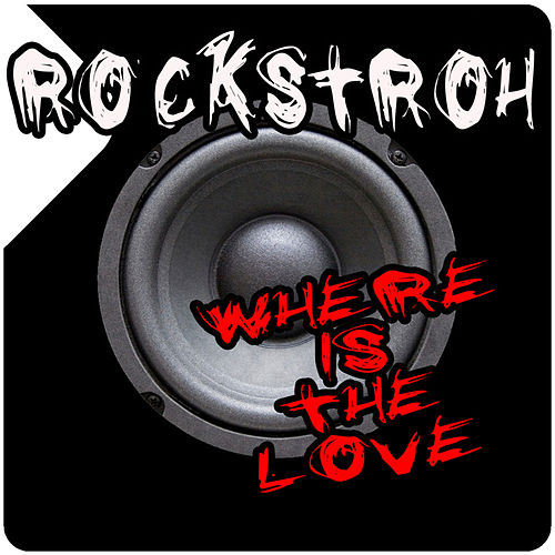 Where Is the Love by Rockstroh