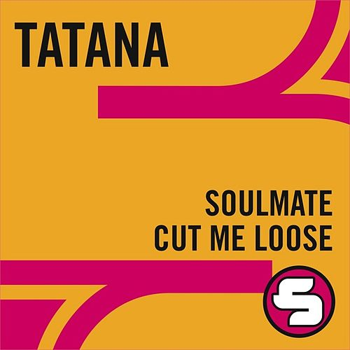 Soulmate / Cut Me Loose by DJ Tatana