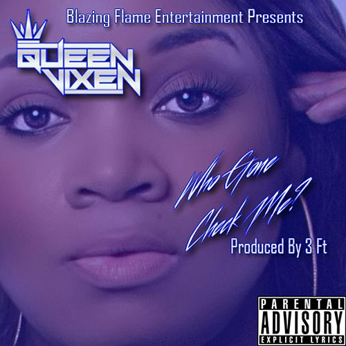 Who Gone Check Me by Queen Vixen