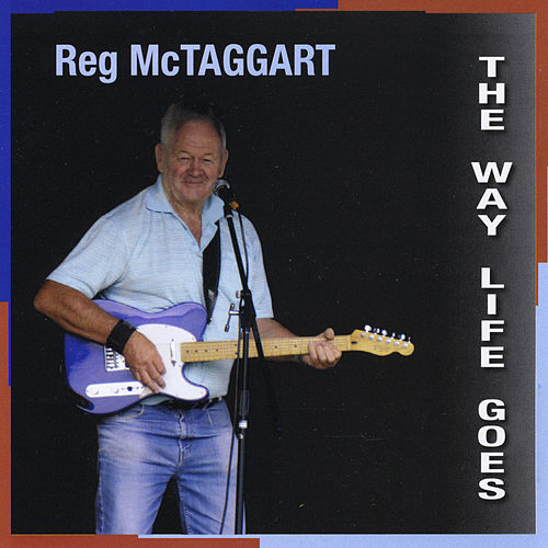 The Way Life Goes by Reg McTaggart