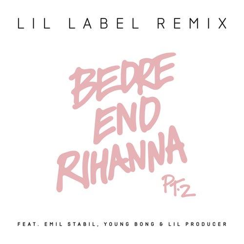 Bedre end Rihanna Pt. 2 (Lil Label Remix) by Citybois