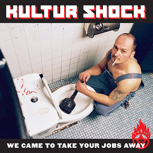 "We""ve Come to Take Your Jobs Away de Kultur Shock"