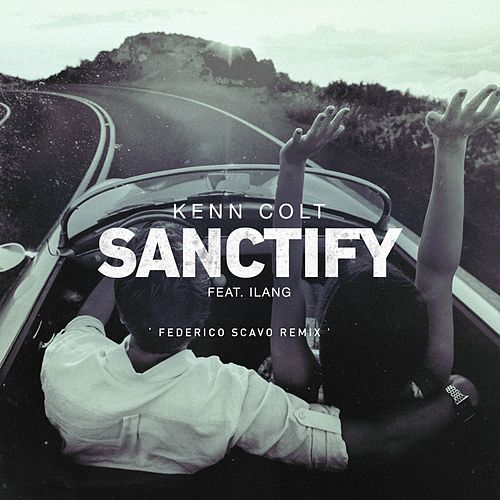 Sanctify (feat. Ilang) (Federico Scavo Remix) by Kenn Colt