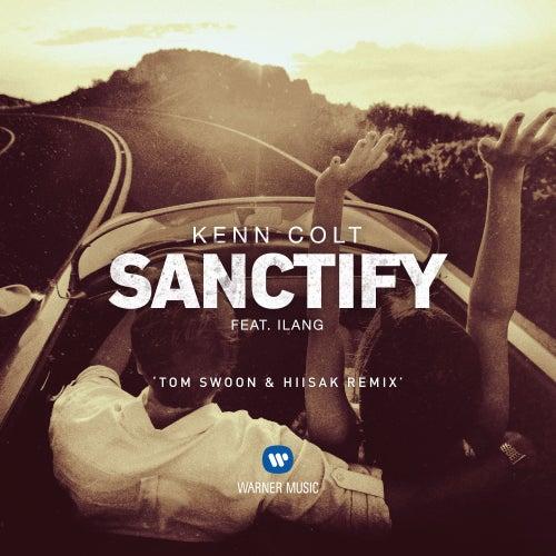 Sanctify (feat. Ilang) (Tom Swoon & Hiisak Remix) by Kenn Colt