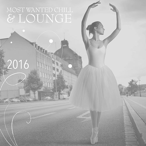 Most Wanted Chill & Lounge 2016 de Various Artists