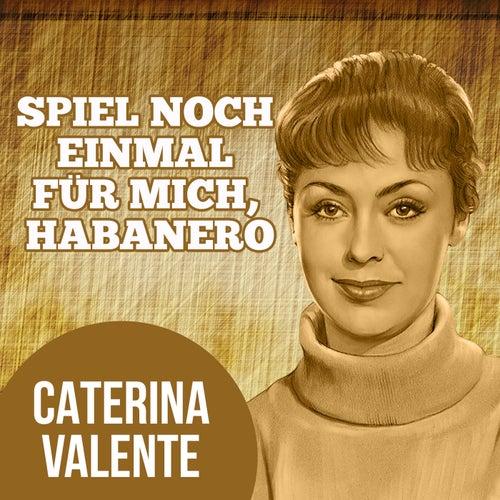 Spiel noch einmal für mich, Habanero von Caterina Valente