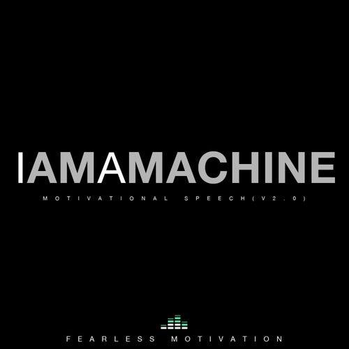 I Am a Machine (Motivational Speech V2.0) de Fearless Motivation