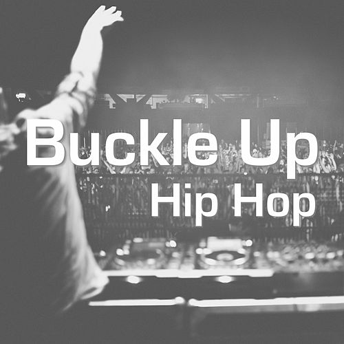 Buckle Up Hip Hop by Various Artists