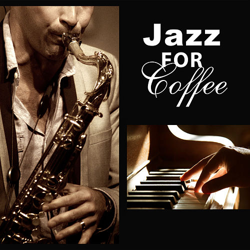 Jazz for Coffee – Smooth Jazz Songs, Sensual Melody    by Cooking