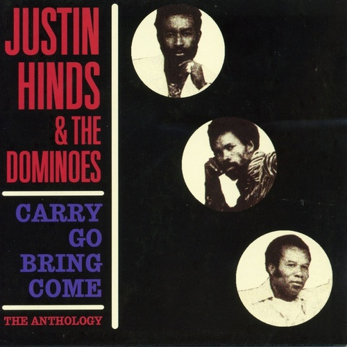 Carry Go Bring Come: Anthology '64-'74 by Justin Hinds & The Dominoes