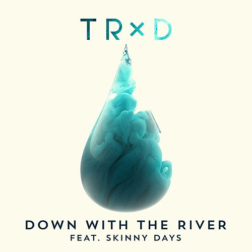 Down With The River (feat. Skinny Days) by Trxd