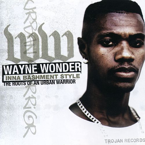 Inna Bashment Style: The Roots of An Urban Warrior by Wayne Wonder
