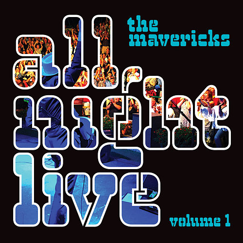 All Night Live, Vol. 1 by The Mavericks