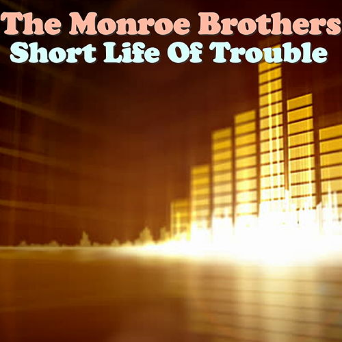 Short Life Of Trouble by The Monroe Brothers